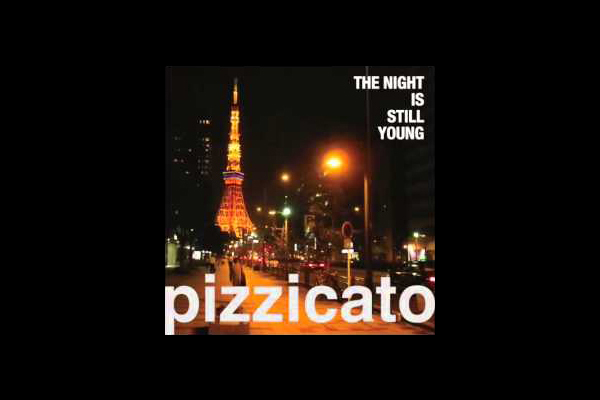 Pizzicato Five(ピチカート・ファイヴ) – 東京は夜の七時 the night is still young
